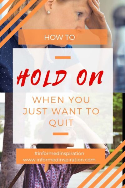 Hold it together Don't give up| Informed Inspiration