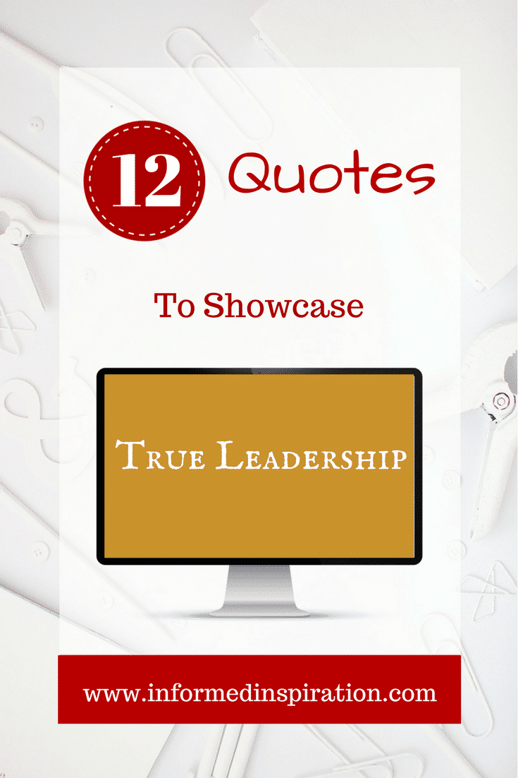 12 Quotes To Showcase True Leadership | InformedInspiration.com